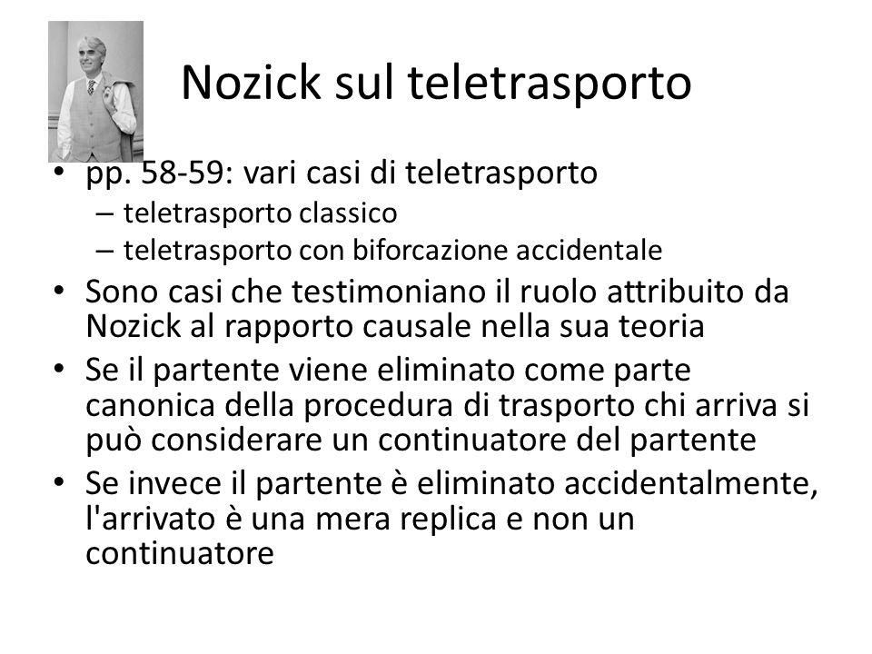 Nozick sul teletrasporto pp. 58-59: vari casi di teletrasporto – teletrasporto classico – teletrasporto con biforcazione accidentale Sono casi che tes