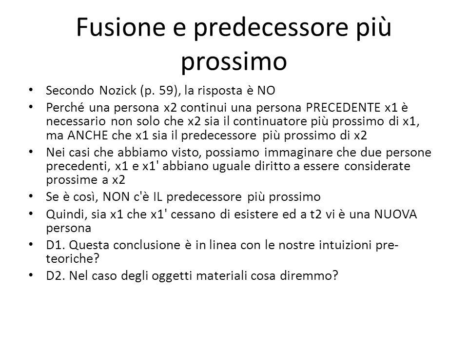 Fusione e predecessore più prossimo Secondo Nozick (p. 59), la risposta è NO Perché una persona x2 continui una persona PRECEDENTE x1 è necessario non