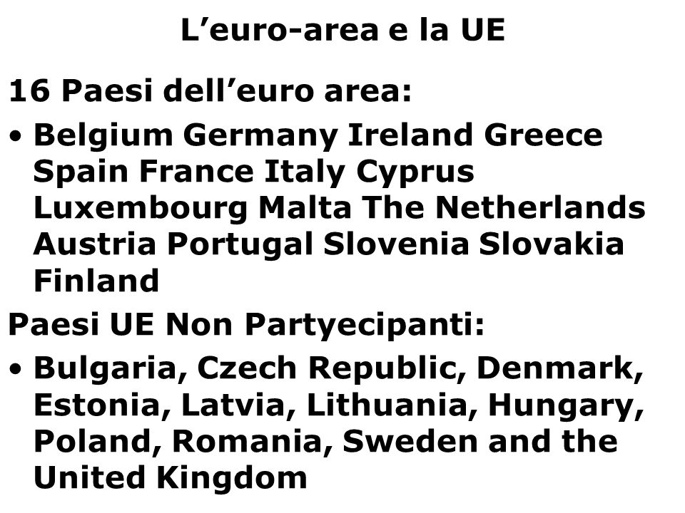 L'euro-area e la UE 16 Paesi dell'euro area: Belgium Germany Ireland Greece Spain France Italy Cyprus Luxembourg Malta The Netherlands Austria Portuga