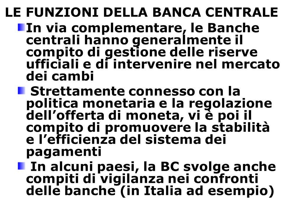 LE FUNZIONI DELLA BANCA CENTRALE In via complementare, le Banche centrali hanno generalmente il compito di gestione delle riserve ufficiali e di inter