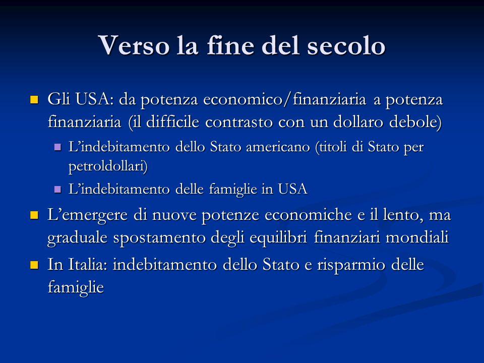Verso la fine del secolo Gli USA: da potenza economico/finanziaria a potenza finanziaria (il difficile contrasto con un dollaro debole) Gli USA: da po