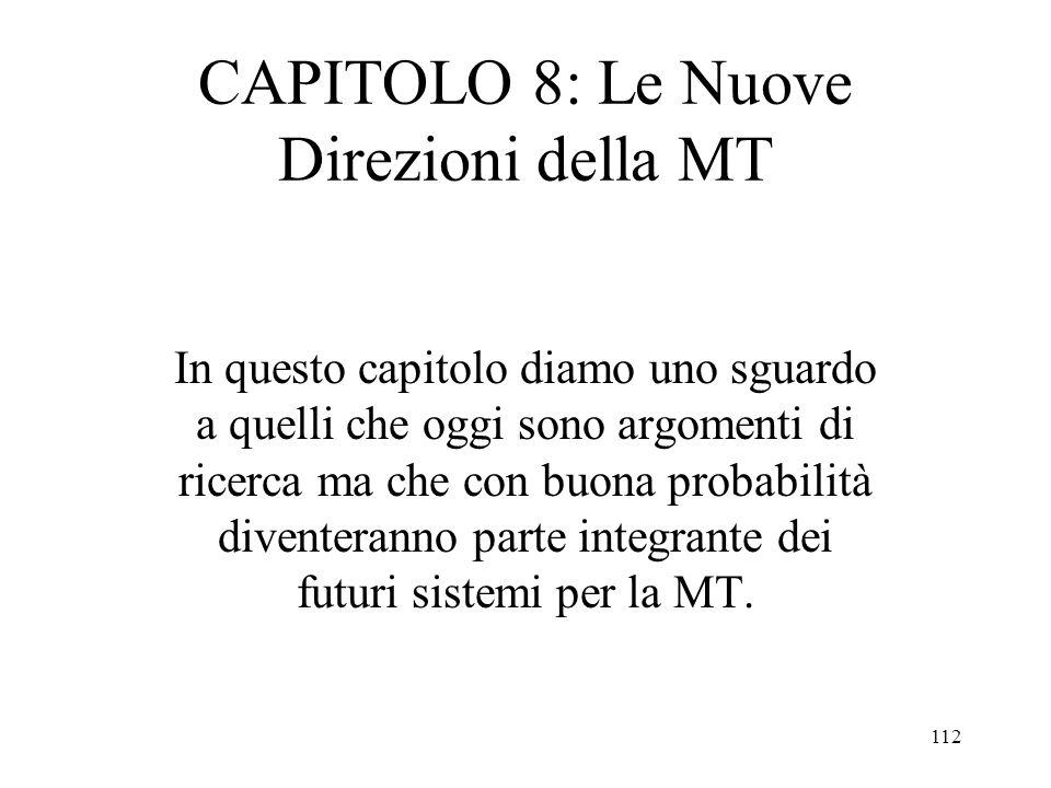 112 CAPITOLO 8: Le Nuove Direzioni della MT In questo capitolo diamo uno sguardo a quelli che oggi sono argomenti di ricerca ma che con buona probabil