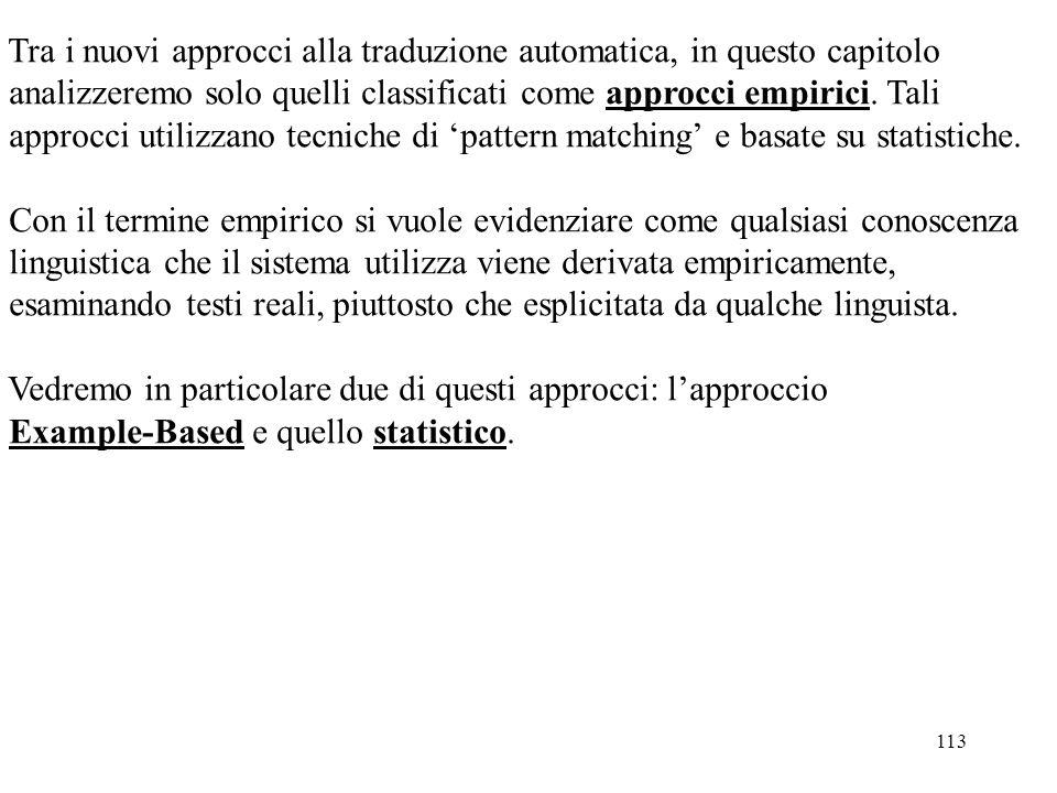 113 Tra i nuovi approcci alla traduzione automatica, in questo capitolo analizzeremo solo quelli classificati come approcci empirici. Tali approcci ut