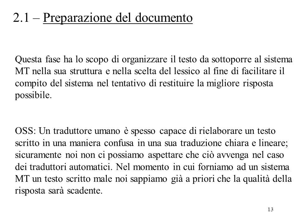 13 2.1 – Preparazione del documento Questa fase ha lo scopo di organizzare il testo da sottoporre al sistema MT nella sua struttura e nella scelta del