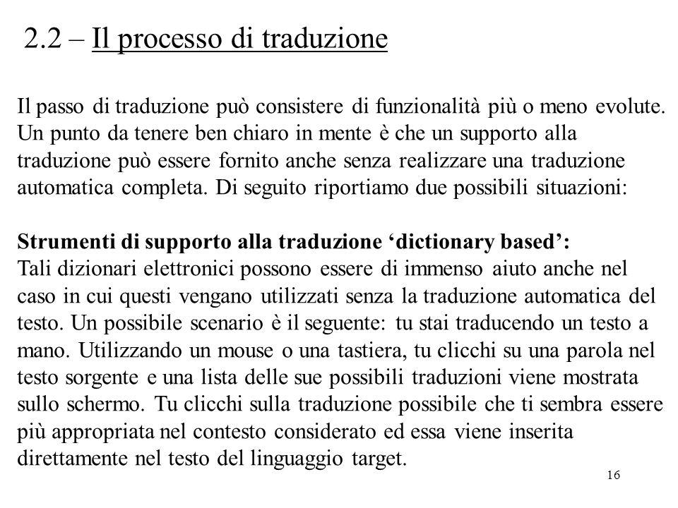 16 2.2 – Il processo di traduzione Il passo di traduzione può consistere di funzionalità più o meno evolute. Un punto da tenere ben chiaro in mente è