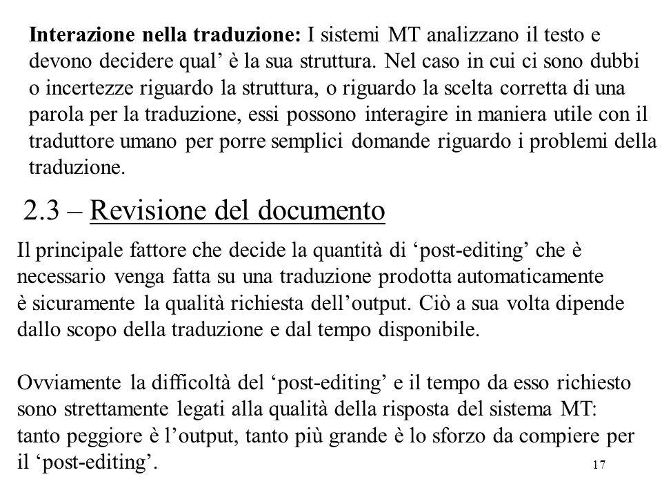 17 Interazione nella traduzione: I sistemi MT analizzano il testo e devono decidere qual' è la sua struttura. Nel caso in cui ci sono dubbi o incertez