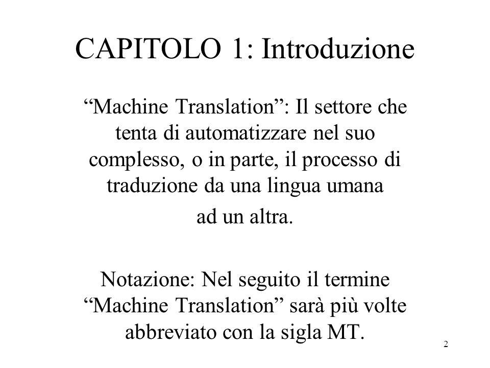 """2 CAPITOLO 1: Introduzione """"Machine Translation"""": Il settore che tenta di automatizzare nel suo complesso, o in parte, il processo di traduzione da un"""
