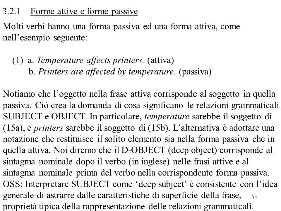 34 3.2.1 – Forme attive e forme passive Molti verbi hanno una forma passiva ed una forma attiva, come nell'esempio seguente: (1) a. Temperature affect