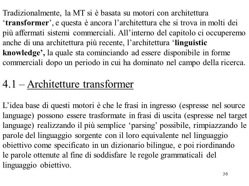 36 Tradizionalmente, la MT si è basata su motori con architettura 'transformer', e questa è ancora l'architettura che si trova in molti dei più afferm