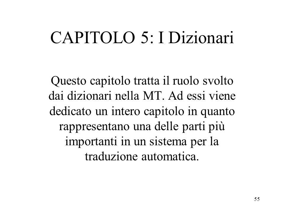 55 CAPITOLO 5: I Dizionari Questo capitolo tratta il ruolo svolto dai dizionari nella MT. Ad essi viene dedicato un intero capitolo in quanto rapprese