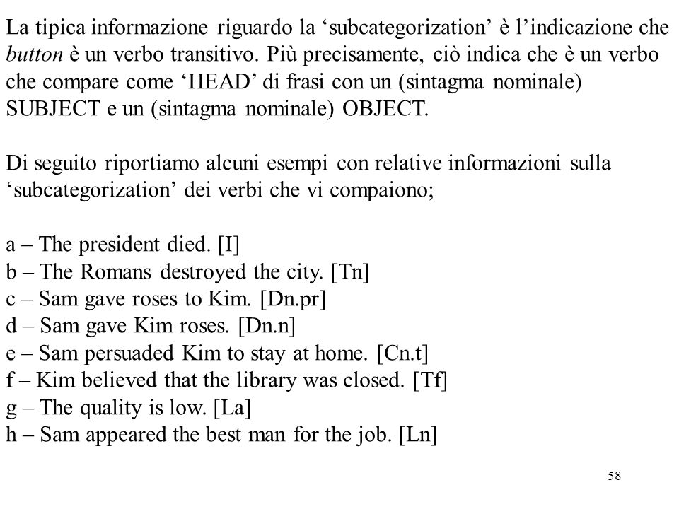 58 La tipica informazione riguardo la 'subcategorization' è l'indicazione che button è un verbo transitivo. Più precisamente, ciò indica che è un verb
