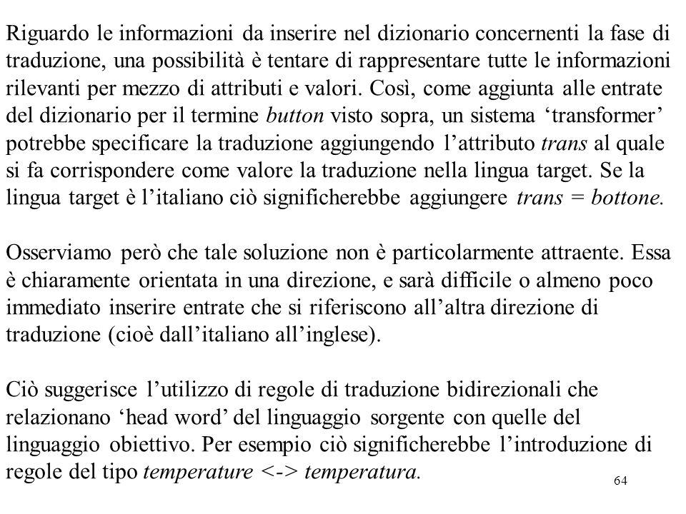 64 Riguardo le informazioni da inserire nel dizionario concernenti la fase di traduzione, una possibilità è tentare di rappresentare tutte le informaz