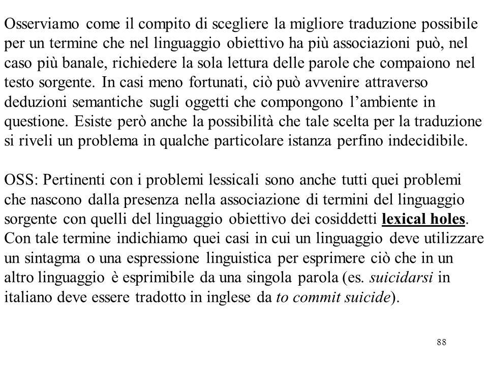 88 Osserviamo come il compito di scegliere la migliore traduzione possibile per un termine che nel linguaggio obiettivo ha più associazioni può, nel c