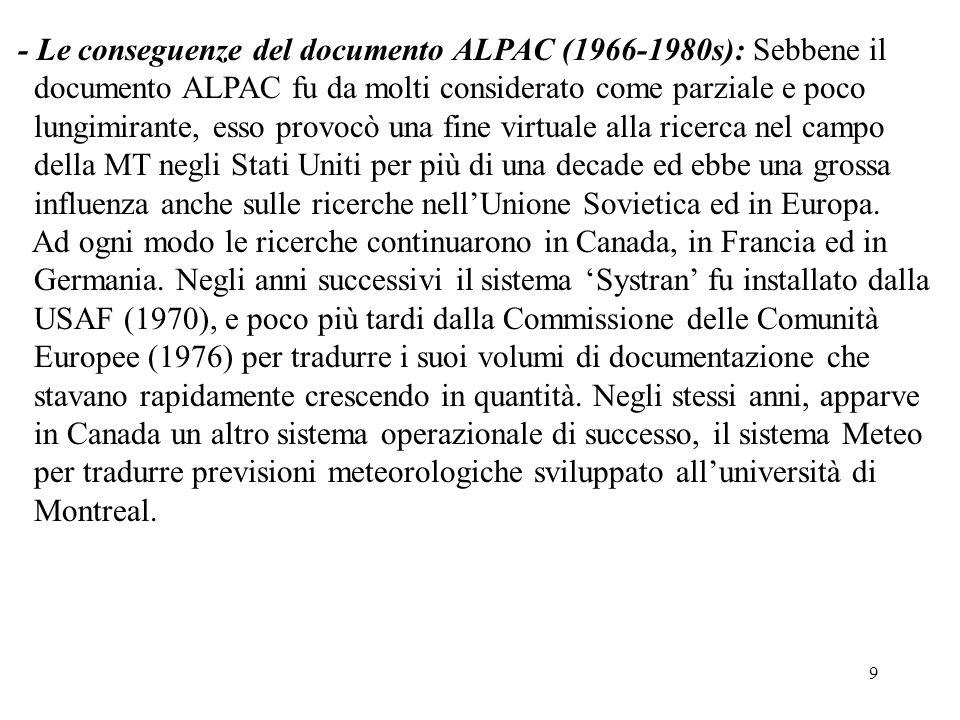 9 - Le conseguenze del documento ALPAC (1966-1980s): Sebbene il documento ALPAC fu da molti considerato come parziale e poco lungimirante, esso provoc