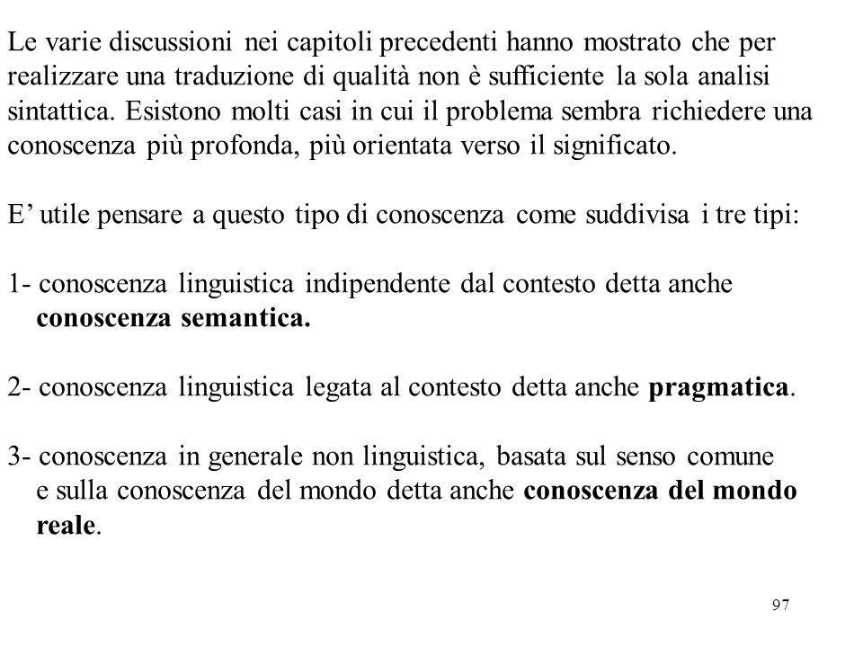 97 Le varie discussioni nei capitoli precedenti hanno mostrato che per realizzare una traduzione di qualità non è sufficiente la sola analisi sintatti