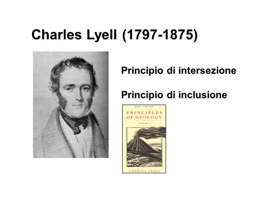 Charles Lyell (1797-1875) Principio di intersezione Principio di inclusione