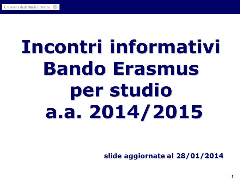 1 Incontri informativi Bando Erasmus per studio a.a. 2014/2015 1 slide aggiornate al 28/01/2014