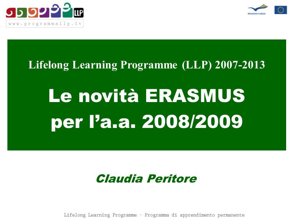 Lifelong Learning Programme (LLP) 2007-2013 Le novità ERASMUS per l'a.a. 2008/2009 Claudia Peritore