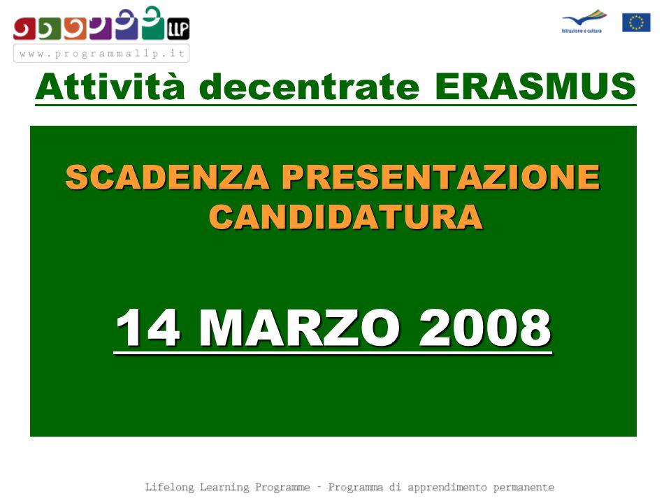 SCADENZA PRESENTAZIONE CANDIDATURA 14 MARZO 2008 Attività decentrate ERASMUS
