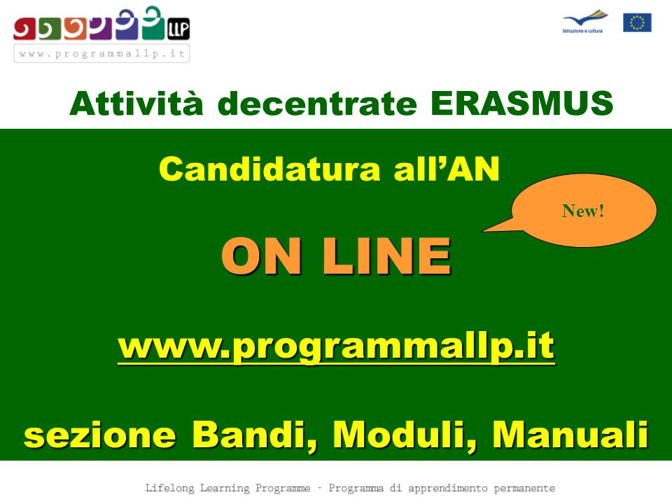 Attività decentrate ERASMUS ON LINE www.programmallp.it sezione Bandi, Moduli, Manuali Candidatura all'AN New!