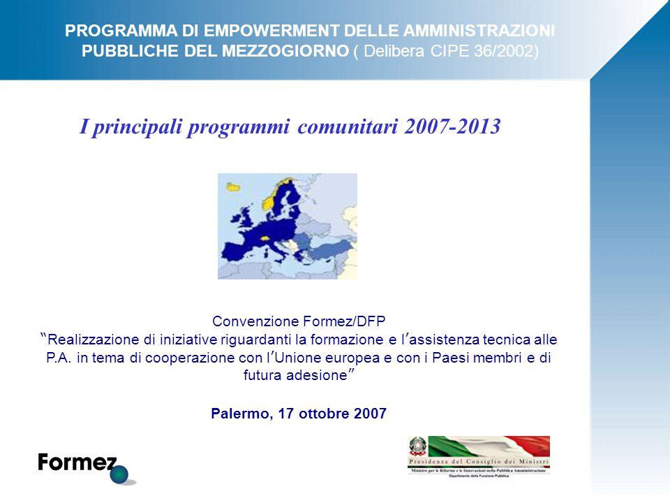 """I principali programmi comunitari 2007-2013 Convenzione Formez/DFP """" Realizzazione di iniziative riguardanti la formazione e l ' assistenza tecnica al"""