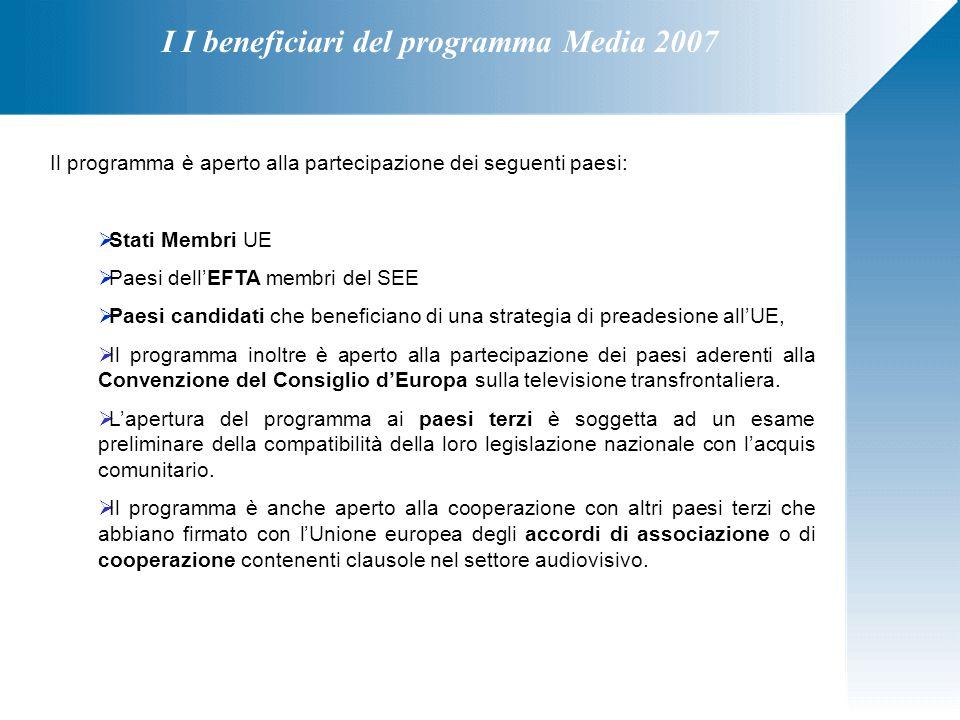 I I beneficiari del programma Media 2007 Il programma è aperto alla partecipazione dei seguenti paesi:  Stati Membri UE  Paesi dell'EFTA membri del