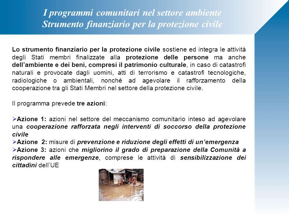 Lo strumento finanziario per la protezione civile sostiene ed integra le attività degli Stati membri finalizzate alla protezione delle persone ma anch