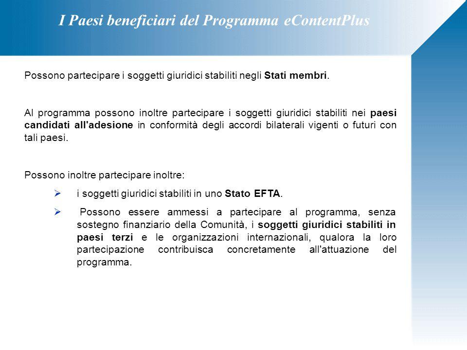 I Paesi beneficiari del Programma eContentPlus Possono partecipare i soggetti giuridici stabiliti negli Stati membri. Al programma possono inoltre par