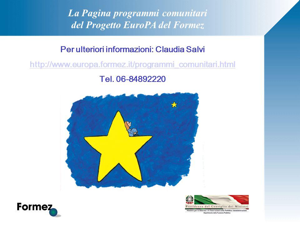La Pagina programmi comunitari del Progetto EuroPA del Formez Per ulteriori informazioni: Claudia Salvi http://www.europa.formez.it/programmi_comunita