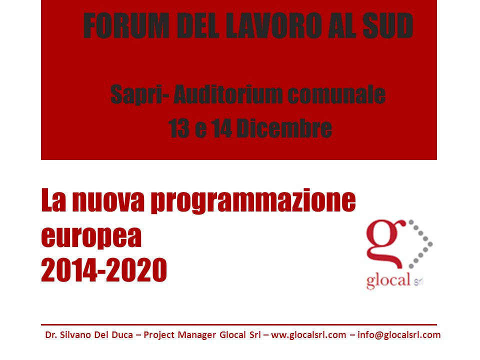 FORUM DEL LAVORO AL SUD Sapri- Auditorium comunale 13 e 14 Dicembre La nuova programmazione europea 2014-2020 Dr.