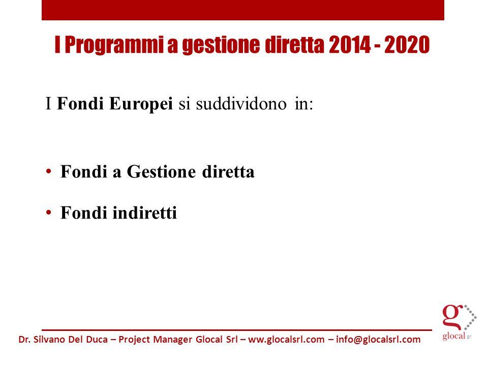 I Fondi Europei si suddividono in: Fondi a Gestione diretta Fondi indiretti Dr.