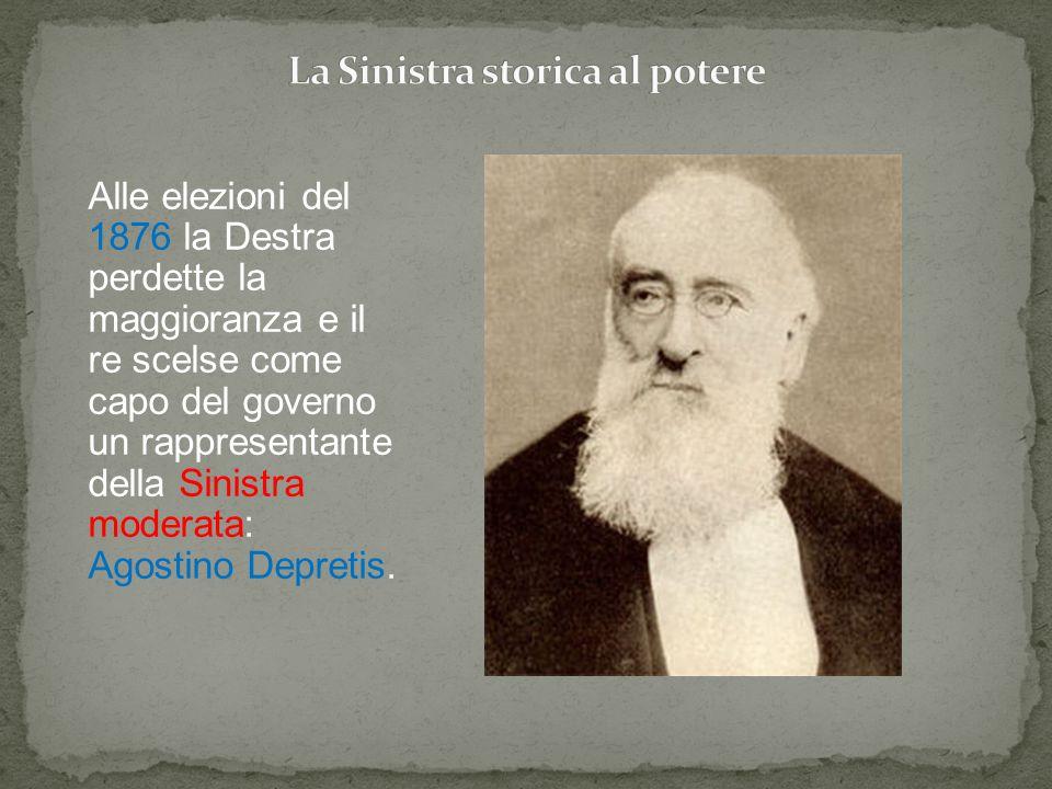 Alle elezioni del 1876 la Destra perdette la maggioranza e il re scelse come capo del governo un rappresentante della Sinistra moderata: Agostino Depr