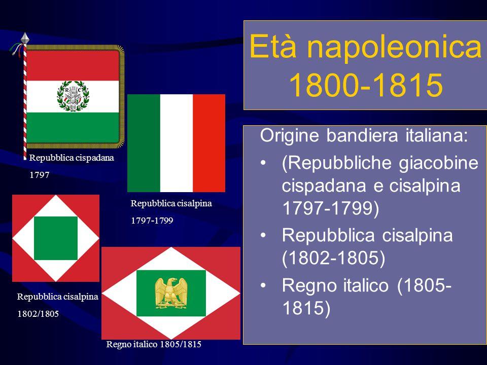 Età napoleonica 1800-1815 Origine bandiera italiana: (Repubbliche giacobine cispadana e cisalpina 1797-1799) Repubblica cisalpina (1802-1805) Regno it