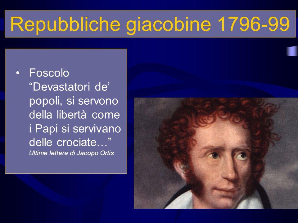 """Repubbliche giacobine 1796-99 Foscolo """"Devastatori de' popoli, si servono della libertà come i Papi si servivano delle crociate…"""" Ultime lettere di Ja"""