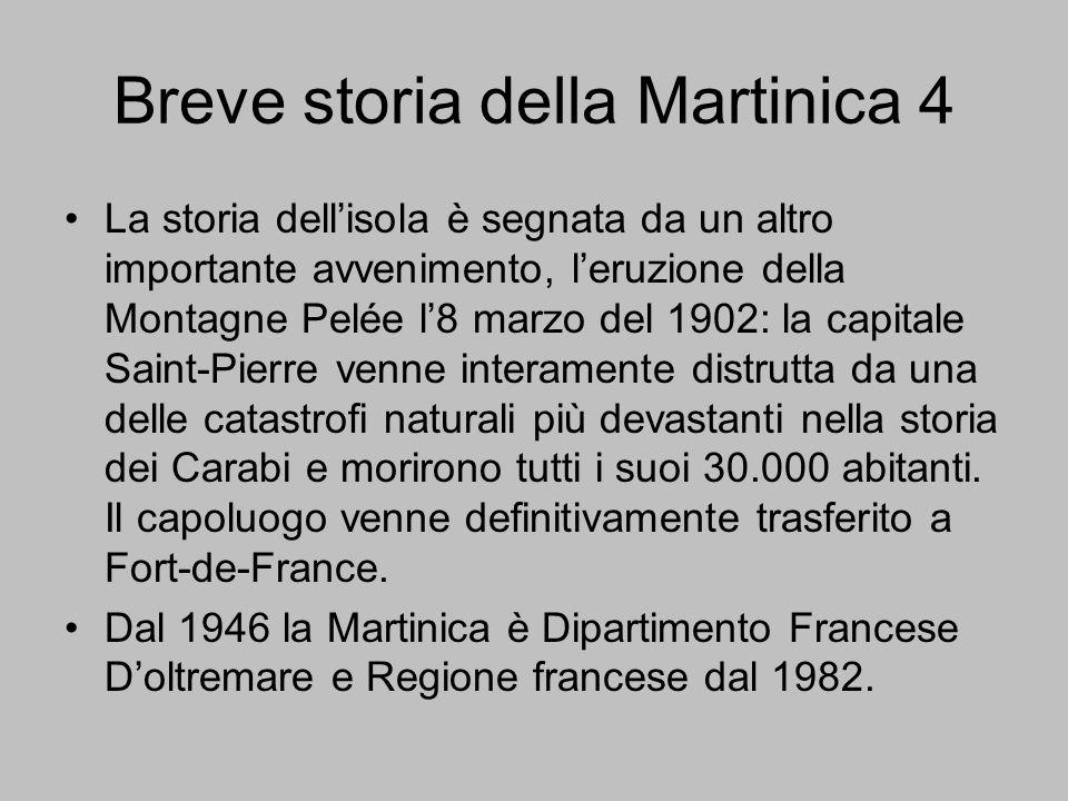 Breve storia della Martinica 4 La storia dell'isola è segnata da un altro importante avvenimento, l'eruzione della Montagne Pelée l'8 marzo del 1902: