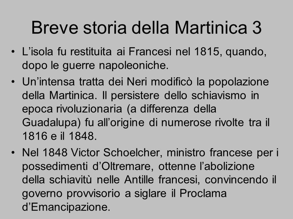 Breve storia della Martinica 3 L'isola fu restituita ai Francesi nel 1815, quando, dopo le guerre napoleoniche. Un'intensa tratta dei Neri modificò la