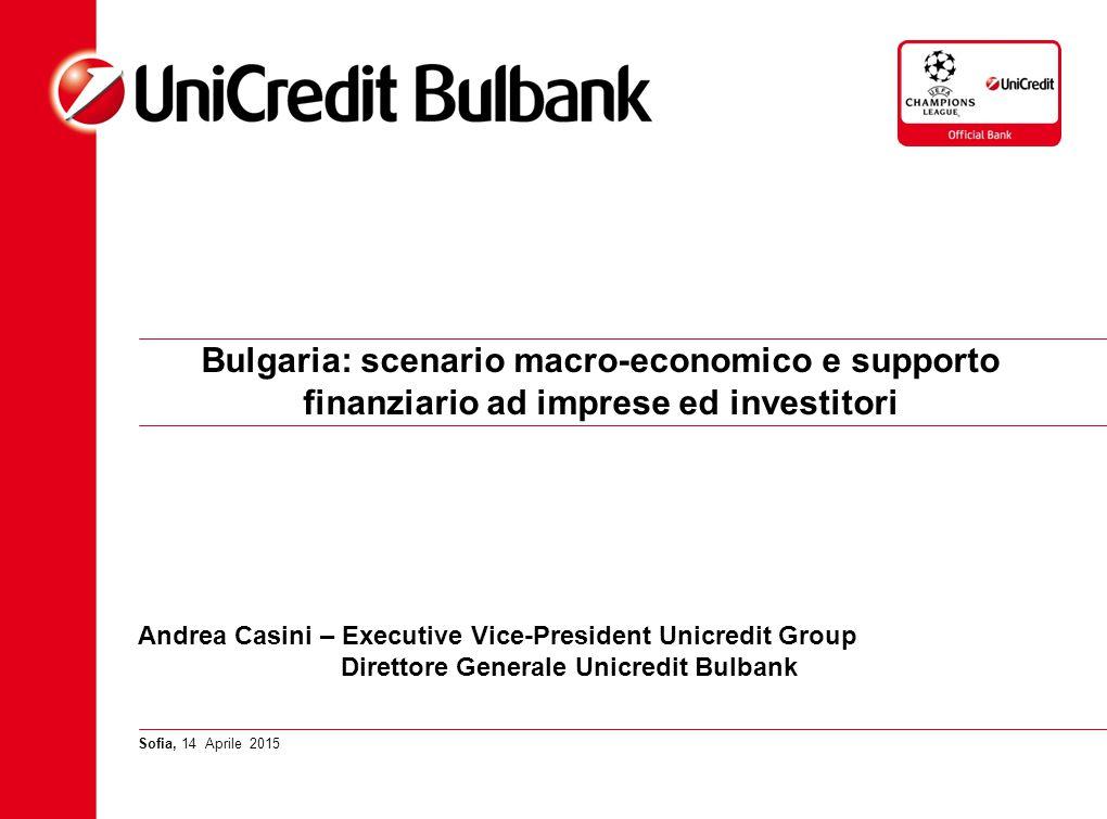 Bulgaria: scenario macro-economico e supporto finanziario ad imprese ed investitori Sofia, 14 Aprile 2015 Andrea Casini – Executive Vice-President Uni