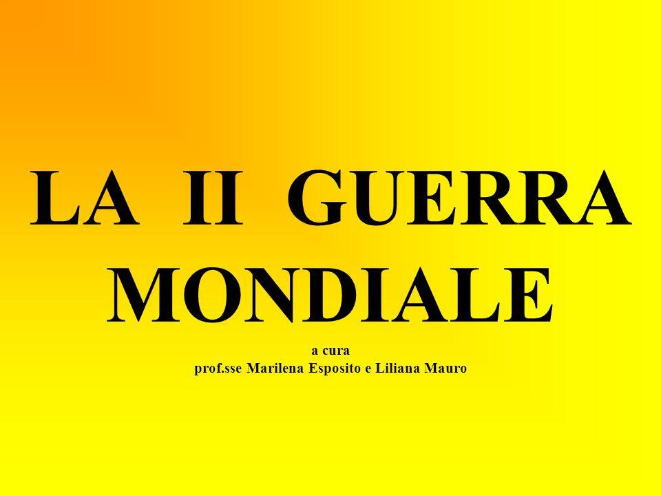 LA II GUERRA MONDIALE a cura prof.sse Marilena Esposito e Liliana Mauro