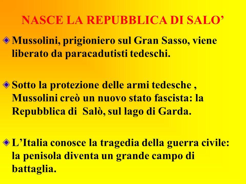 NASCE LA REPUBBLICA DI SALO' Mussolini, prigioniero sul Gran Sasso, viene liberato da paracadutisti tedeschi. Sotto la protezione delle armi tedesche,