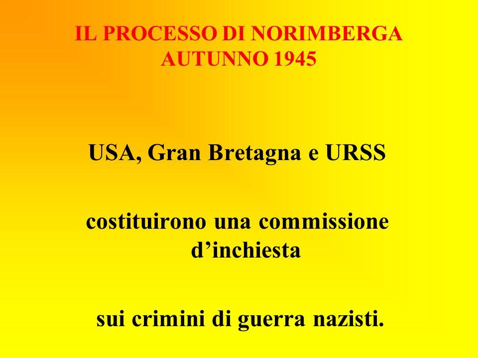 IL PROCESSO DI NORIMBERGA AUTUNNO 1945 USA, Gran Bretagna e URSS costituirono una commissione d'inchiesta sui crimini di guerra nazisti.