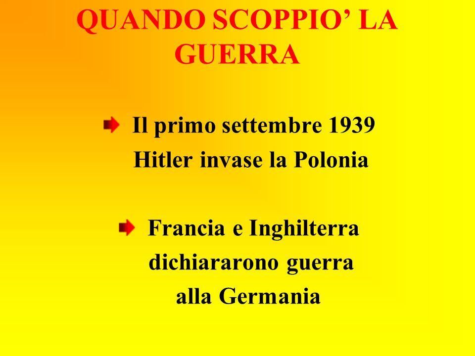 QUANDO SCOPPIO' LA GUERRA Il primo settembre 1939 Hitler invase la Polonia Francia e Inghilterra dichiararono guerra alla Germania