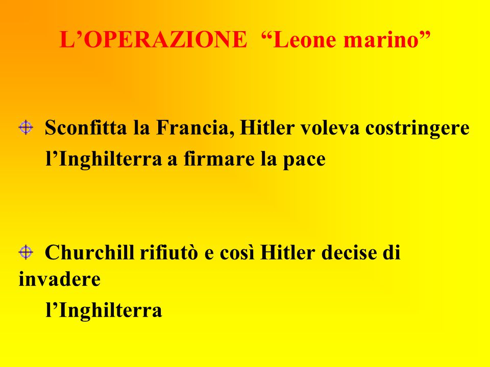 """L'OPERAZIONE """"Leone marino"""" Sconfitta la Francia, Hitler voleva costringere l'Inghilterra a firmare la pace Churchill rifiutò e così Hitler decise di"""