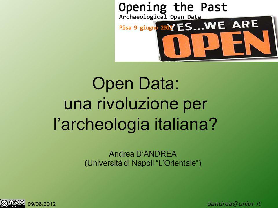 09/06/2012 dandrea@unior.it Andrea D'ANDREA (Università di Napoli L'Orientale ) Open Data: una rivoluzione per l'archeologia italiana