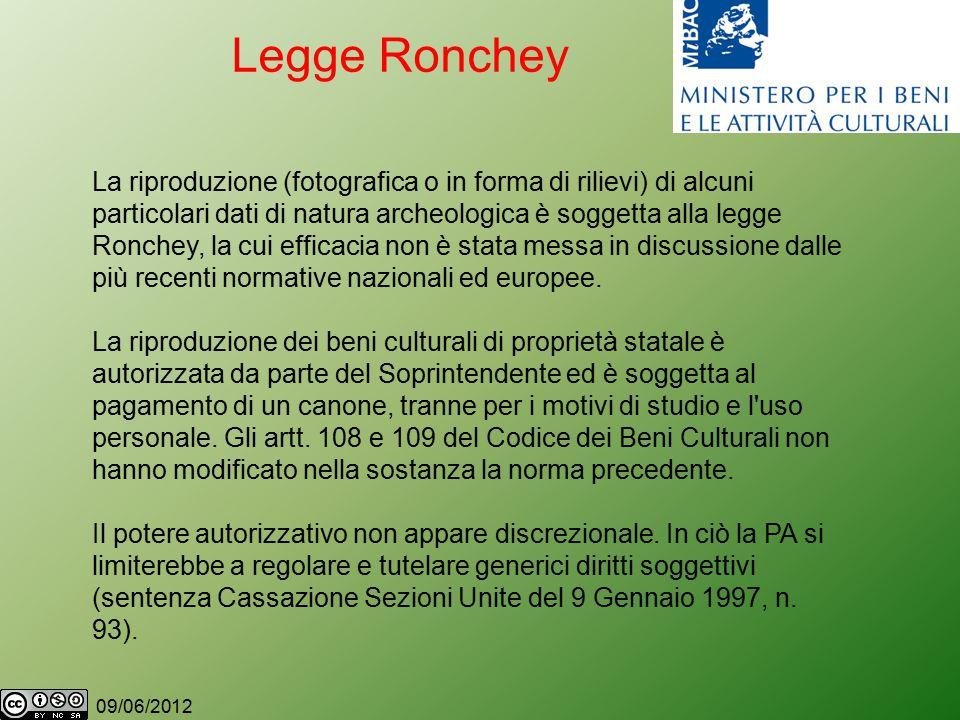 09/06/2012 Legge Ronchey La riproduzione (fotografica o in forma di rilievi) di alcuni particolari dati di natura archeologica è soggetta alla legge Ronchey, la cui efficacia non è stata messa in discussione dalle più recenti normative nazionali ed europee.