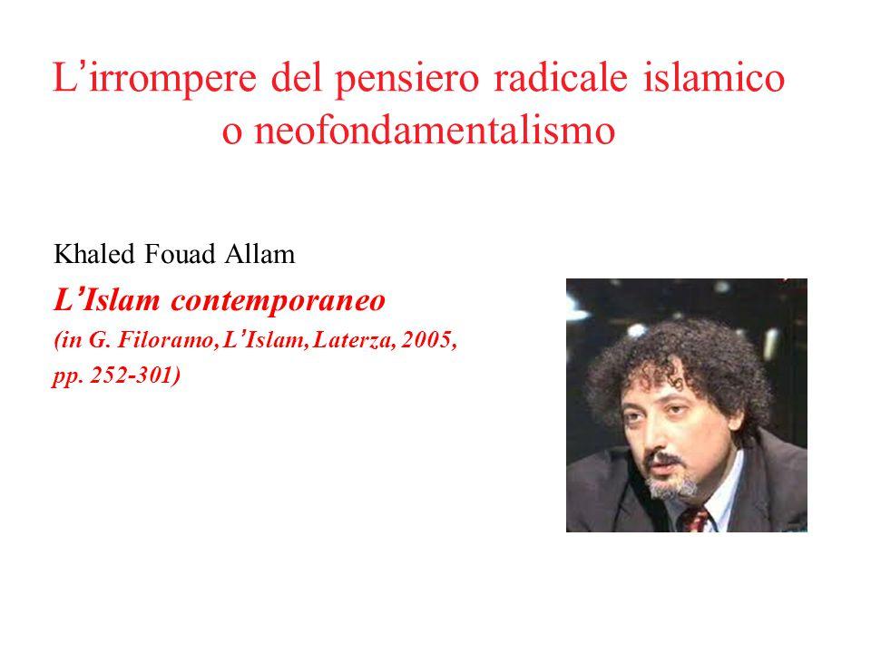 L'irrompere del pensiero radicale islamico o neofondamentalismo Khaled Fouad Allam L'Islam contemporaneo (in G.