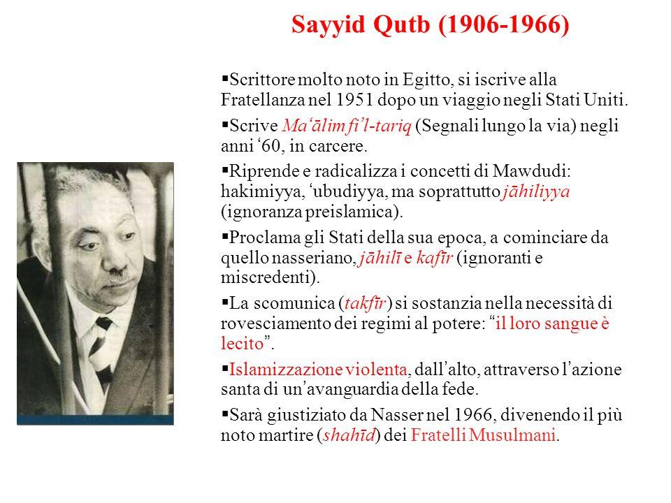 Sayyid Qutb (1906-1966)  Scrittore molto noto in Egitto, si iscrive alla Fratellanza nel 1951 dopo un viaggio negli Stati Uniti.