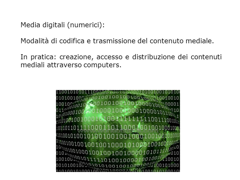Media digitali (numerici): Modalità di codifica e trasmissione del contenuto mediale. In pratica: creazione, accesso e distribuzione dei contenuti med