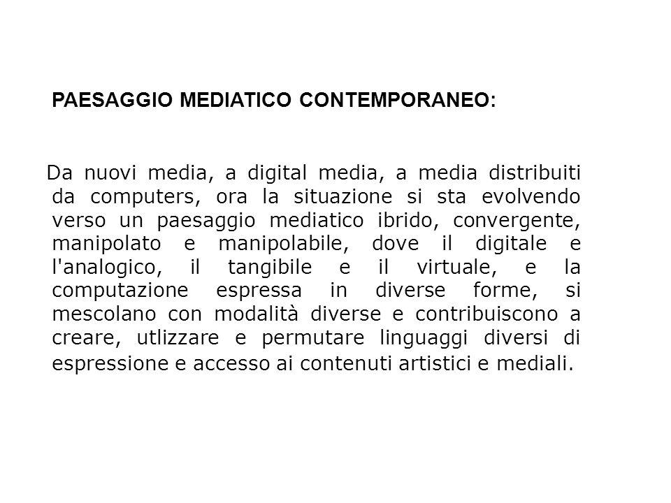 PAESAGGIO MEDIATICO CONTEMPORANEO: Da nuovi media, a digital media, a media distribuiti da computers, ora la situazione si sta evolvendo verso un paes