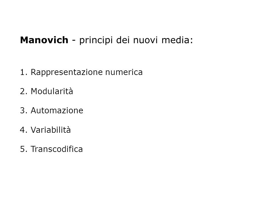 Manovich - principi dei nuovi media: 1. Rappresentazione numerica 2. Modularità 3. Automazione 4. Variabilità 5. Transcodifica