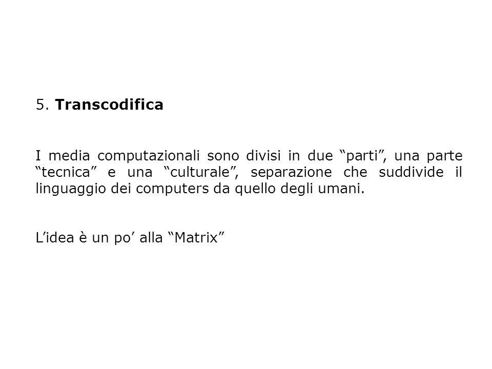 """5. Transcodifica I media computazionali sono divisi in due """"parti"""", una parte """"tecnica"""" e una """"culturale"""", separazione che suddivide il linguaggio dei"""